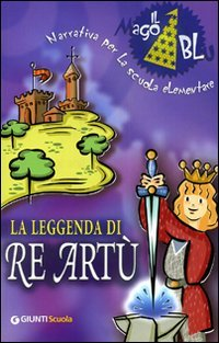 Aa vv la leggenda di re art giunti scuola 2000 - Re artu ei cavalieri della tavola rotonda libro ...